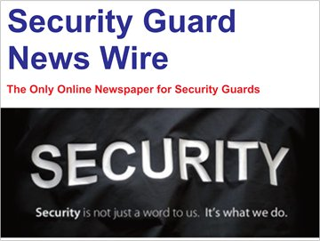 Security Guard News Wire, Security Guard Newspaper,